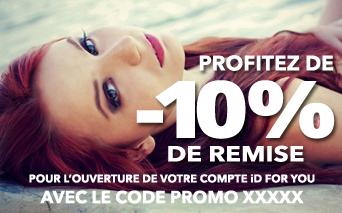 Profitez de -10% de remise pour l'ouverture de votre compte ID For You avec le code promo XXXXX